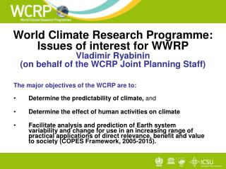 The major objectives of the WCRP are to: Determine the predictability of climate,  and