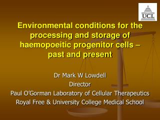Dr Mark W Lowdell Director Paul O'Gorman Laboratory of Cellular Therapeutics