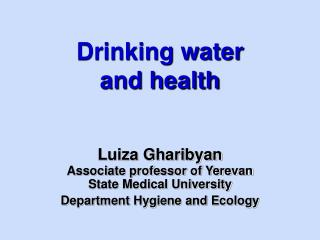 Drinking water                   and health   Luiza Gharibyan