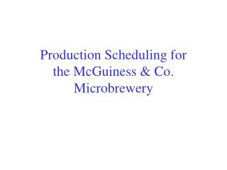 Production Scheduling for the McGuiness & Co. Microbrewery