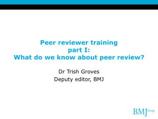 Peer reviewer training part I: What do we know about peer review?