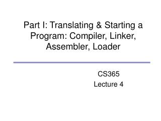 Part I: Translating & Starting a Program: Compiler, Linker, Assembler, Loader