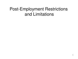 Post-Employment Restrictions  and Limitations