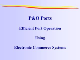 P&O Ports Efficient Port Operation Using Electronic Commerce Systems