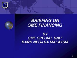 BRIEFING ON                               SME FINANCING BY SME SPECIAL UNIT BANK NEGARA MALAYSIA