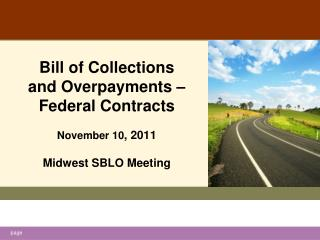 Bill of Collections and Overpayments – Federal Contracts November 10 , 2011 Midwest SBLO Meeting