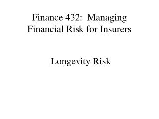 Finance 432:  Managing Financial Risk for Insurers