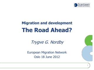 Migration and development The Road Ahead? Trygve G. Nordby European Migration Network