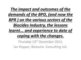 Thursday 13 th  December 2012. Ian Pepper; Biotactix  Consulting Ltd.