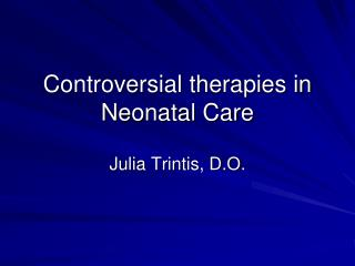 Controversial therapies in Neonatal Care