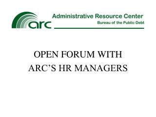 OPEN FORUM WITH  ARC'S HR MANAGERS