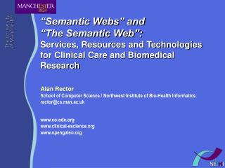Semantic Webs  and   The Semantic Web :  Services, Resources and Technologies  for Clinical Care and Biomedical Researc
