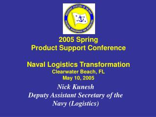 Nick Kunesh                                    Deputy Assistant Secretary of the Navy (Logistics)