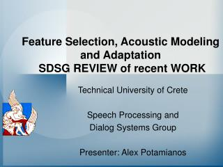 Feature Selection, Acoustic Modeling and Adaptation  SDSG REVIEW of recent WORK