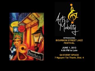 INTRODUCING BOURBON STREET JAZZ FESTIVAL JUNE 1, 2013 4:00 PM to Late Q4 EVENT SPACE