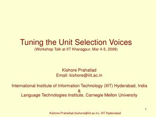 Tuning the Unit Selection Voices (Workshop Talk at IIT Kharagpur, Mar 4-5, 2009)