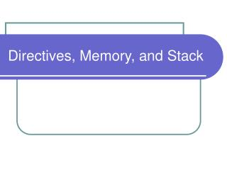 Directives, Memory, and Stack