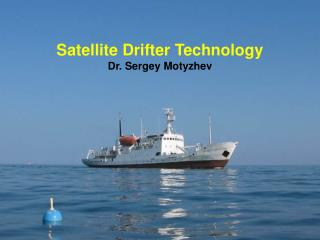 Satellite Drifter Technology Dr. Sergey Motyzhev