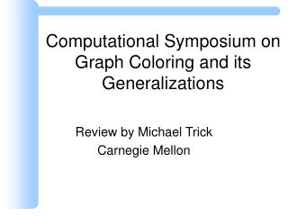 Computational Symposium on Graph Coloring and its Generalizations