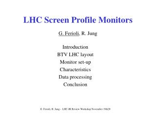 LHC Screen Profile Monitors G. Ferioli , R. Jung