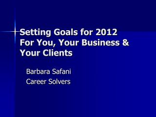Setting Goals for 2012 For You, Your Business & Your Clients