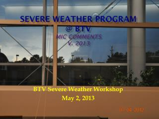 Severe Weather Program  @ BTV  MIC Comments v. 2013