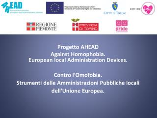 Progetto AHEAD Against Homophobia.  European local Administration Devices. Contro l'Omofobia.