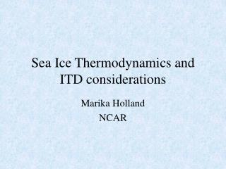 Sea Ice Thermodynamics and ITD considerations