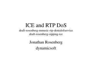 ICE and RTP DoS draft-rosenberg-mmusic-rtp-denialofservice draft-rosenberg-sipping-ice