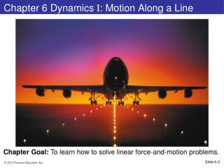 Chapter 6 Dynamics  I : Motion Along a Line