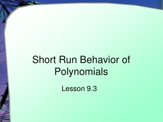 Short Run Behavior of Polynomials
