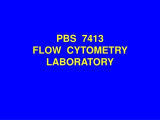 PBS  7413 FLOW  CYTOMETRY LABORATORY