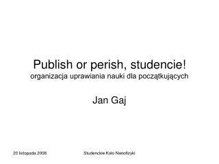 Publish or perish, studencie! organizacja uprawiania nauki dla początkujących