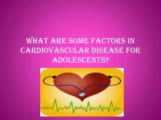 What are some factors in cardiovascular disease for adolescents?