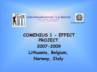 COMENIUS 1 - EFFECT PROJECT 2007-2009 Lithuania, Belgium,  Norway, Italy