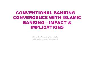 CONVENTIONAL BANKING CONVERGENCE WITH ISLAMIC BANKING – IMPACT & IMPLICATIONS