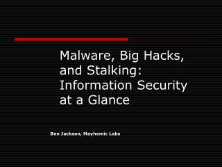 Malware, Big Hacks, and Stalking: Information Security at a Glance