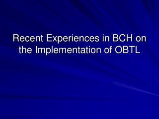 Recent Experiences in BCH on the Implementation of OBTL