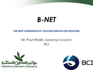 B-NET THE NEXT GENERATION OF TELECOM SERVICES FOR PALESTINE Mr. Paul Wade,  Marketing Consultant