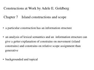 Constructions at Work by Adele E. Goldberg     Chapter 7    Island constructions and scope