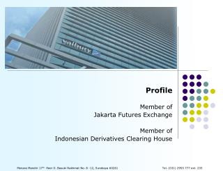 Profile Member of Jakarta Futures Exchange Member of Indonesian Derivatives Clearing House