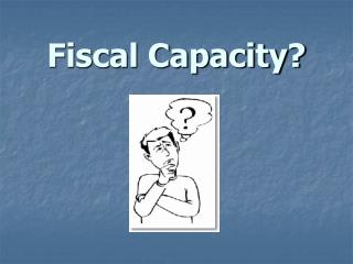 Fiscal Capacity?