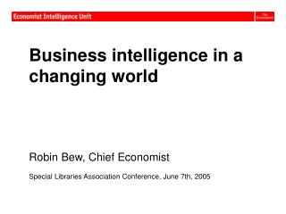Business intelligence in a changing world Robin Bew, Chief Economist