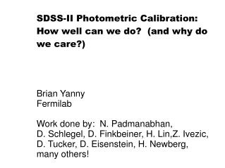 SDSS-II Photometric Calibration: How well can we do?  (and why do we care?) Brian Yanny Fermilab