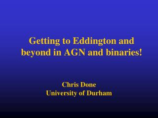 Getting to Eddington and beyond in AGN and binaries!