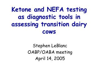Ketone and NEFA testing as diagnostic tools in assessing transition dairy cows