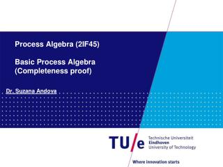Process Algebra (2IF45) Basic Process Algebra  (Completeness proof)