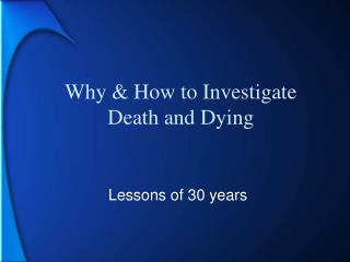 Why & How to Investigate Death and Dying