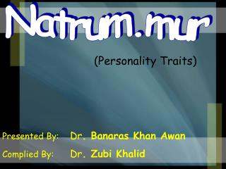 Presented By:	 Dr . Banaras Khan Awan Complied By:	 Dr . Zubi Khalid
