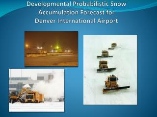 Developmental Probabilistic Snow Accumulation Forecast for  Denver International Airport